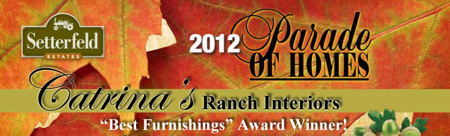 "Catrina's Ranch Interiors is the proud winner of the ""Best Furnishings"" award in the San Antonio 2012 Parade of Homes"